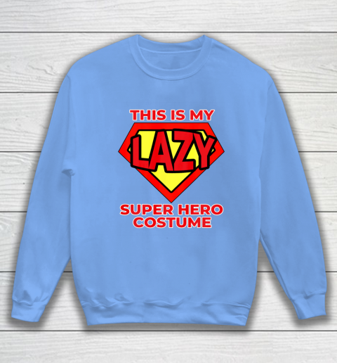 This Is My Lazy Superhero Costume Funny Halloween Super Hero Sweatshirt 9