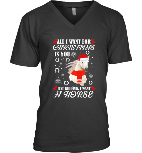 All I Want For Christmas Is You Just Kidding I Want A Horse V-Neck T-Shirt