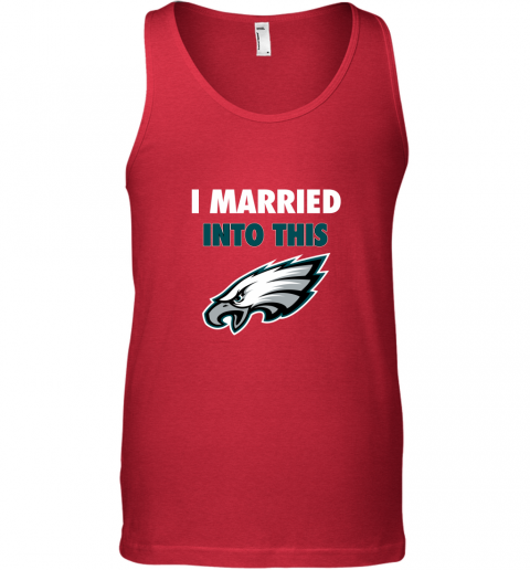 5jp6 i married into this philadelphia eagles football nfl unisex tank 17 front red