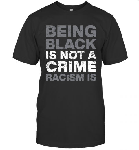 Being black is not a crime shirt