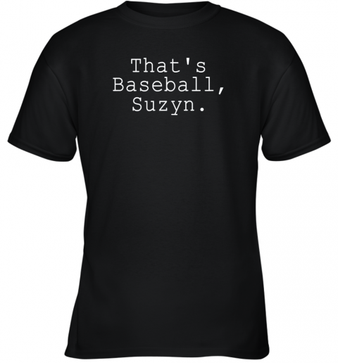 Thats Baseball Suzyn Shirt Youth T-Shirt