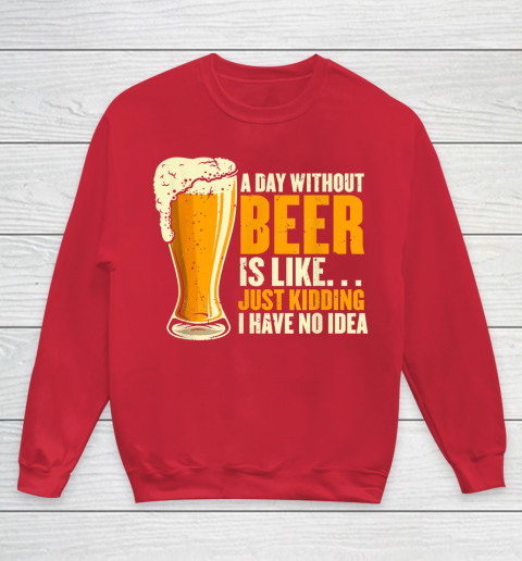 Beer Lover Funny Shirt A Day Without Beer Is Like Funny Design For Beer Lovers Youth Sweatshirt 7