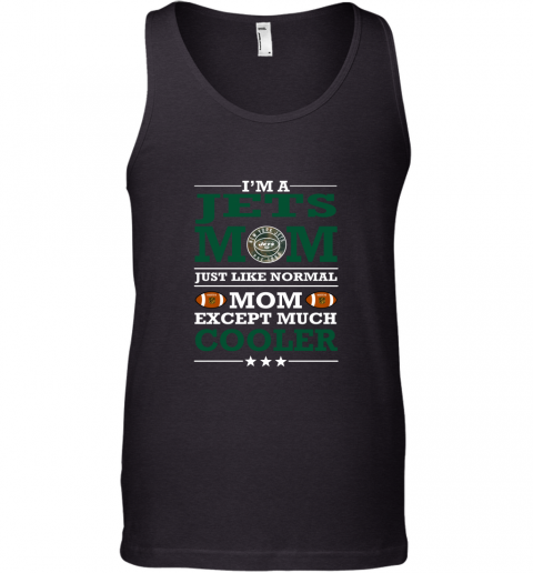 I'm A Jets Mom Just Like Normal Mom Except Cooler NFL Tank Top