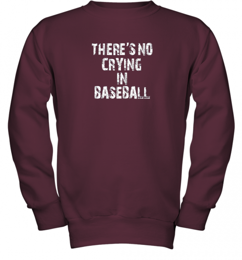 8fs9 there39 s no crying in baseball youth sweatshirt 47 front maroon