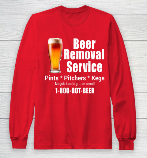 Beer Lover Funny Shirt Beer Removal Service No Job Is Too Big Or Small On Back Long Sleeve T-Shirt 7