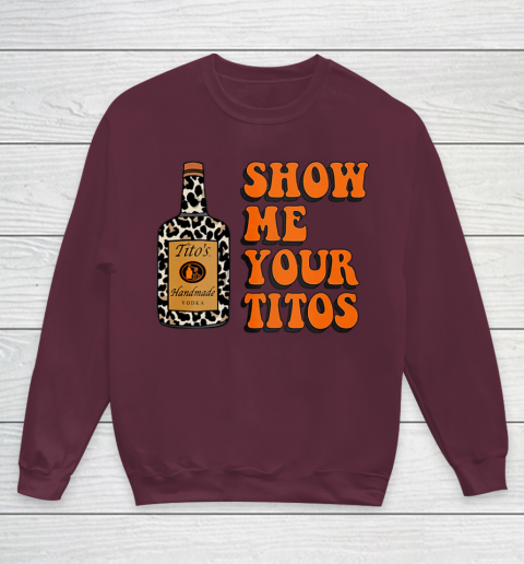 Show Me Your Tito s Funny Drinking Vodka Alcohol Lover Shirt Youth Sweatshirt 5