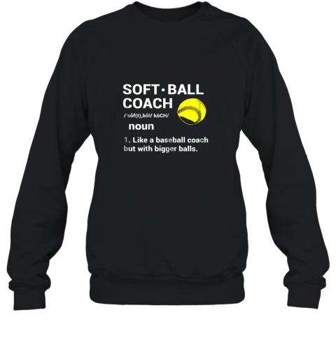 Soft Ball Coach Like Baseball Bigger Balls Softball Sweatshirt
