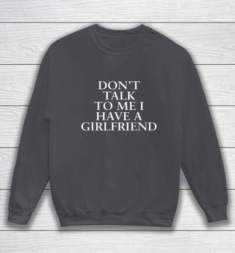 Don t Talk To Me I Have A Girlfriend Valentine Sweatshirt 4