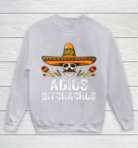 Adios Bitchachos Shirt Funny Mexican Skull Cinco De Mayo Youth Sweatshirt 3