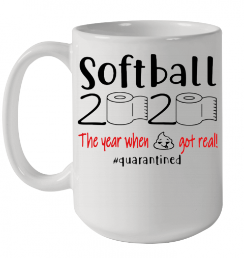 Softball 2020 The Year When Shit Got Real Quarantined Ceramic Mug 15oz