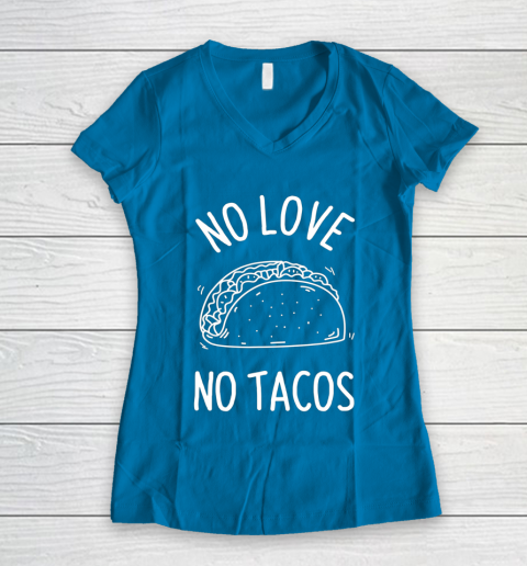 No Love No Tacos La Carreta Mexican Grill Food Lover Funny Women's V-Neck T-Shirt 5