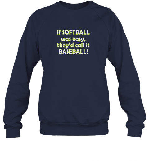 cxbt if softball was easy they39 d call it baseball funny sweatshirt 35 front navy