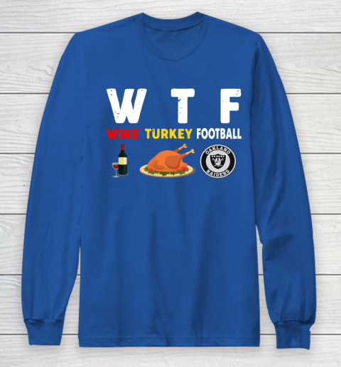 Oakland Raiders Giving Day WTF Wine Turkey Football NFL Long Sleeve T-Shirt 6