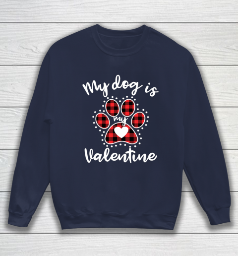 My Dog is My Valentine T Shirt Gift for dog lover Sweatshirt 2