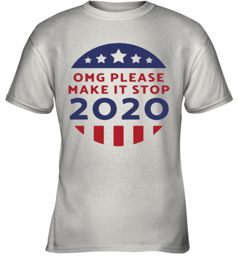 OMG Please Make It Stop 2020 Presidential Election Youth T-Shirt