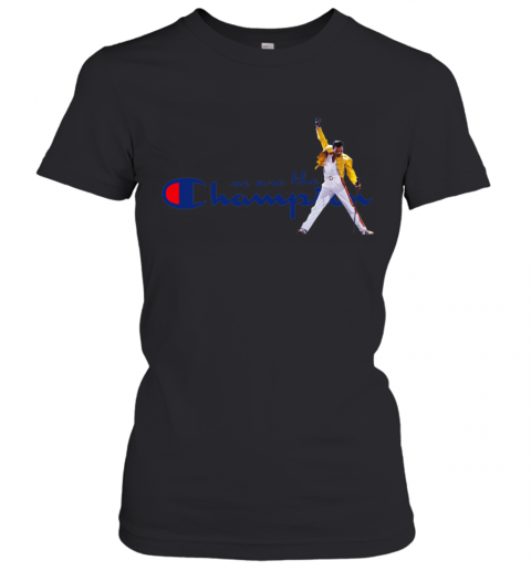 We Are The Champions Queen Freddie Mercury Women's T-Shirt