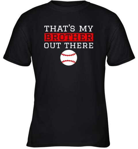 Sister Baseball Gift That's My Brother Baseball Sister Youth T-Shirt