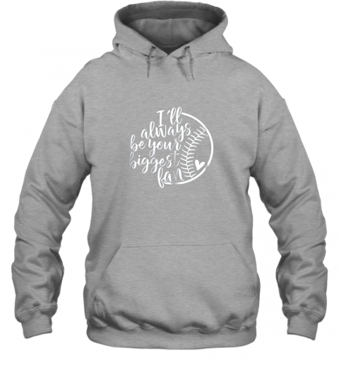a3qb i39 ll always be your biggest baseball fan shirt baseball love hoodie 23 front sport grey