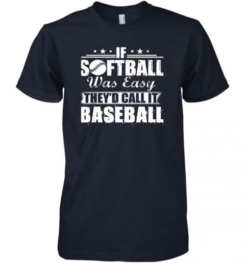 p0nk if softball was easy they39 d call it baseball premium guys tee 5 front midnight navy