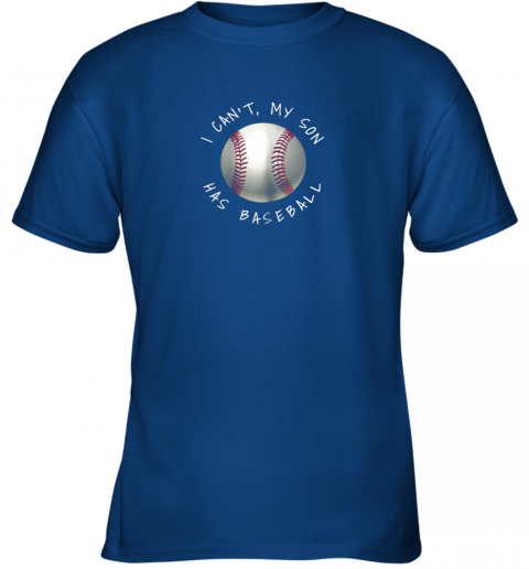 67xq i can39 t my son has baseball practice for moms dads youth t shirt 26 front royal