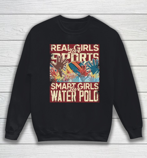 Real girls love sports smart girls love water polo Sweatshirt