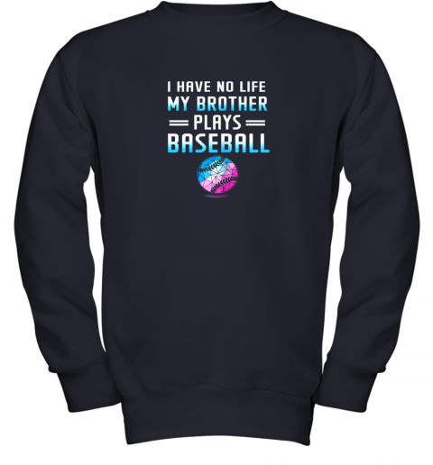 vtop i have no life my brother plays baseball sport lovers youth sweatshirt 47 front navy