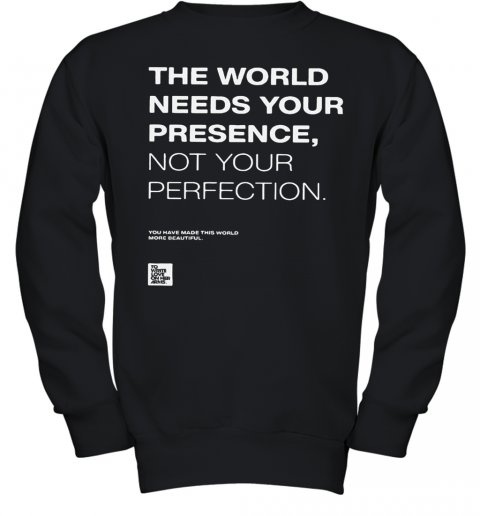 The World Needs Your Presence Not Your Perfection Youth Sweatshirt