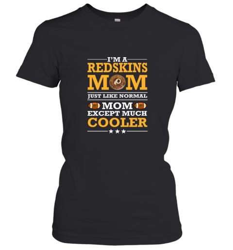 I'm A Redskins Mom Just Like Normal Mom Except Cooler NFL Women's T-Shirt