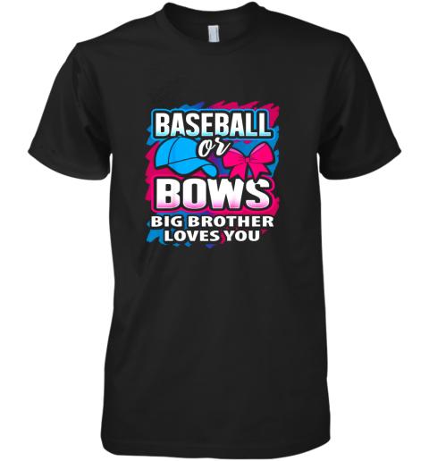 Baseball Or Bows Big Brother Loves You Gender Reveal Gift Premium Men's T-Shirt