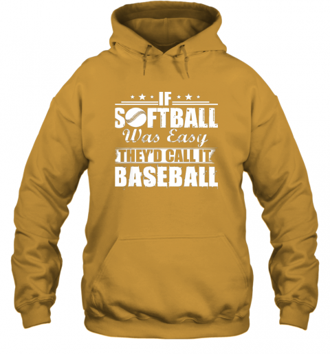 plg1 if softball was easy they39 d call it baseball hoodie 23 front gold