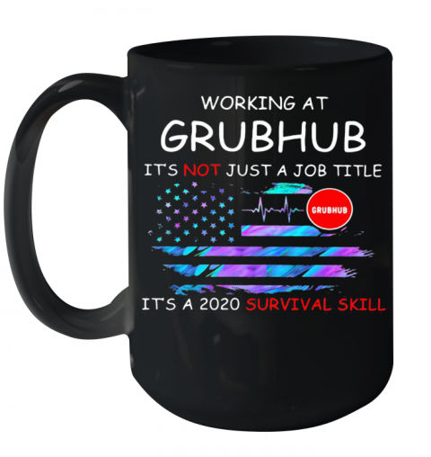 Working At Grubhub It'S Not Just A Job Title It'S A 2020 Survival Skill American Flag Independence Day Ceramic Mug 15oz
