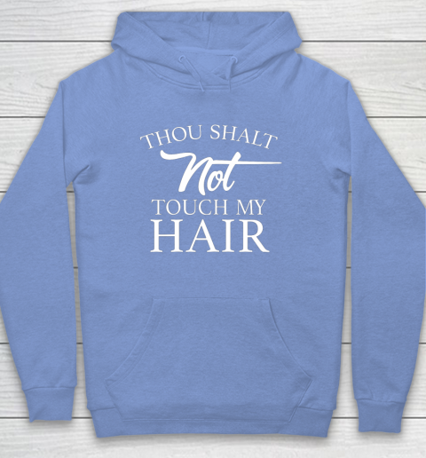 Funny Thou Shalt Not Touch My Hair Hoodie 8