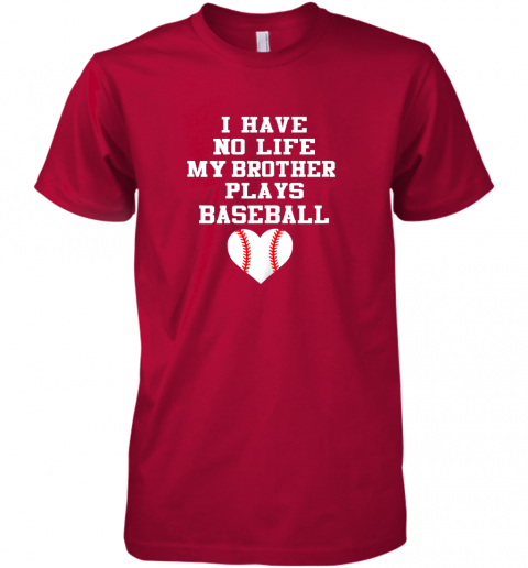 q5kp i have no life my brother plays baseball shirt funny premium guys tee 5 front red