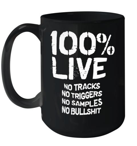100% Live No Tracks No Triggers No Samples No Bullshit _Back Ceramic Mug 15oz
