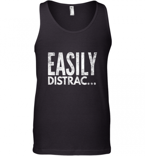 ADHD OCD Awareness Funny Easily Distracted TShirt Tank Top