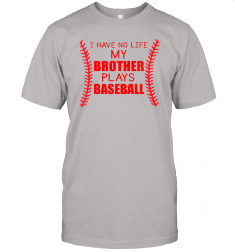 6mdf i have no life my brother plays baseball jersey t shirt 60 front ash