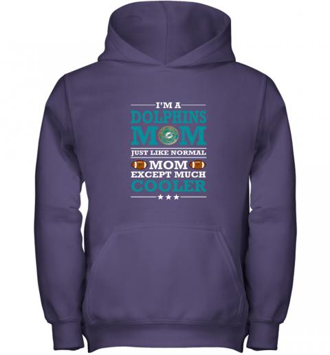 rf17 i39 m a dolphins mom just like normal mom except cooler nfl youth hoodie 43 front purple