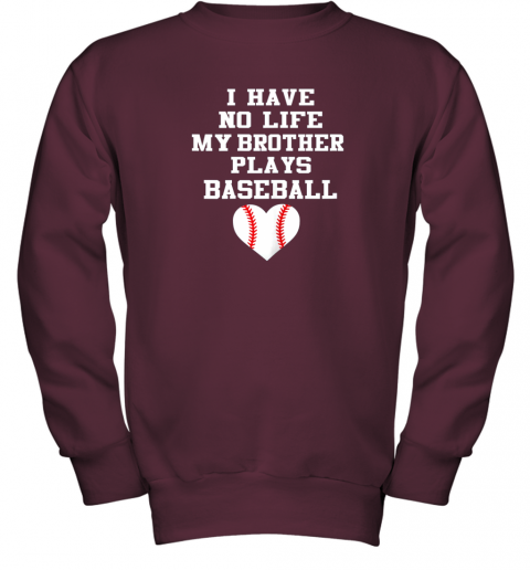 rpzk i have no life my brother plays baseball shirt funny youth sweatshirt 47 front maroon