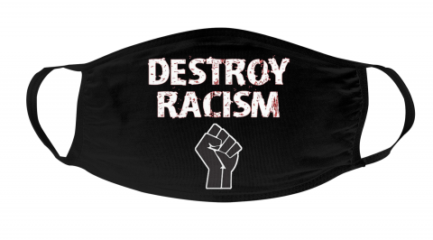 Destroy Racism Face Mask Face Cover
