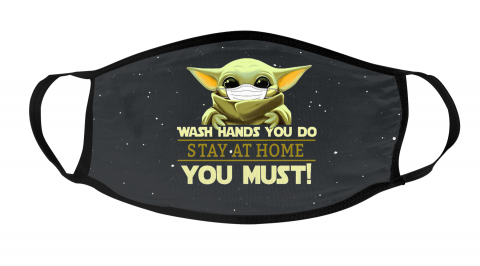 Baby Yoda Wash Hands You Do Stay At Home You Must Face Mask Face Cover
