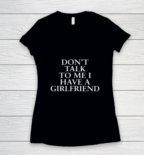 Don t Talk To Me I Have A Girlfriend Valentine Women's V-Neck T-Shirt