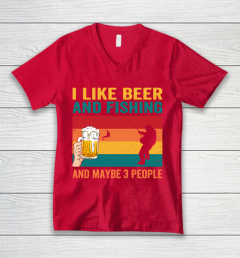Beer Lover Funny Shirt I like Beer And Fishing And Paybe 3 People V-Neck T-Shirt 6
