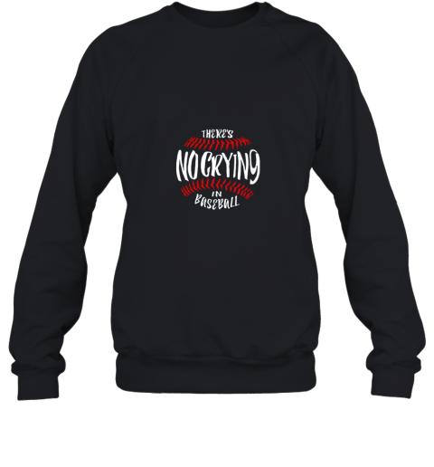 There's No Crying In Baseball Sweatshirt