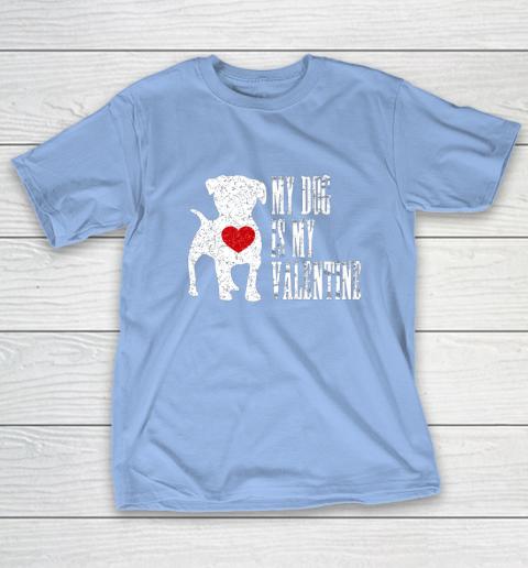 My Dog Is My Valentine T Shirt Single Love Life Gift T-Shirt 10
