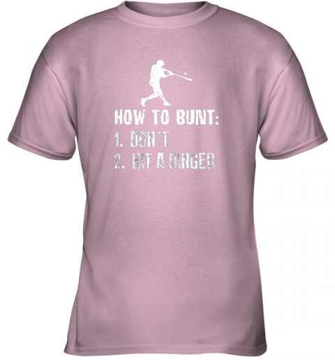 ytfi how to bunt don39 t hit a dinger shirt funny baseball youth t shirt 26 front light pink