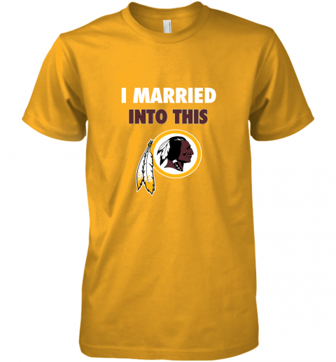 r0ic i married into this washington redskins football nfl premium guys tee 5 front gold
