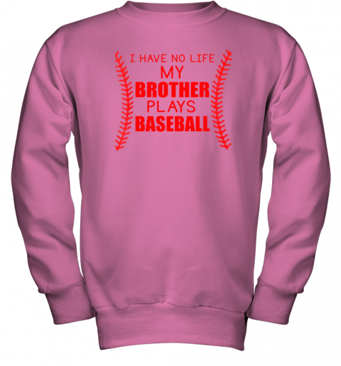 mbns i have no life my brother plays baseball youth sweatshirt 47 front safety pink