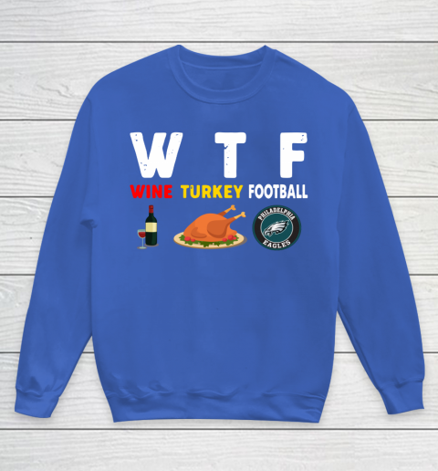 Philadelphia Eagles Giving Day WTF Wine Turkey Football NFL Youth Sweatshirt 6
