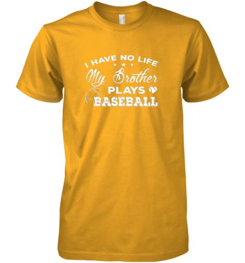 mmsk i have no life my brother plays baseball shirt sister gift premium guys tee 5 front gold