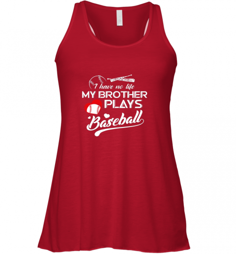 2l1w i have no life my brother plays baseball shirt funny gifts flowy tank 32 front red